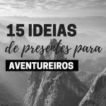 15 ideias de presentes para viajantes que curtem trilha
