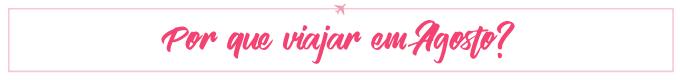 Para onde viajar em AGOSTO: TOP destinos no Brasil e no exterior